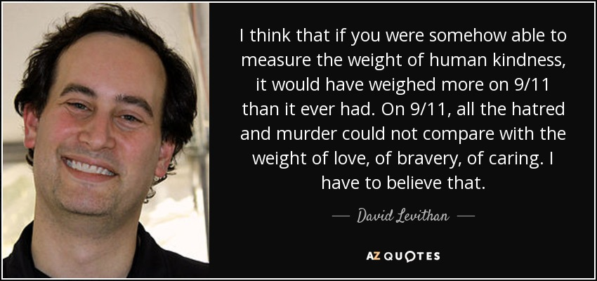 quote-i-think-that-if-you-were-somehow-able-to-measure-the-weight-of-human-kindness-it-would-david-levithan-49-11-41